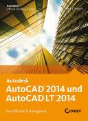 AutoCAD 2014 und AutoCAD LT 2014 : das offizielle Trainingsbuch
