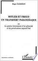 Hitler et Freud, un transfert paranoïaque, ou, La genèse incestueuse d'un génocide et les persécutions d'aujourd'hui