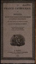 France catholique ou recueil de nouvelles dissertations religieuses et catholico-monarchiques sur l etat actuel des affaires de l eglise suivant les principes de bossuet
