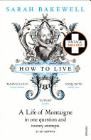 How to Live: A Life of Montaigne in one question and twenty attempts ...