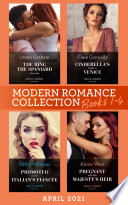 Modern Romance April 2021 Books 1 4  The Ring the Spaniard Gave Her   Cinderella s Night in Venice   Promoted to the Italian s Fianc  e   Pregnant with His Majesty s Heir