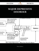 Major Depressive Disorder 57 Success Secrets   57 Most Asked Questions on Major Depressive Disorder   What You Need to Know