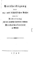 Vertheidigung der erz- und bischöflichen Rechte wider die Anstellung eines mit anmaßlicher Jurisdiction versehenen Großalmoseniers zu München