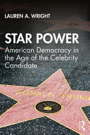 Star power: American democracy in the age of the celebrity candidate