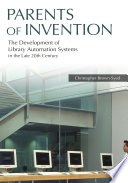 Parents of Invention  The Development of Library Automation Systems in the Late 20th Century