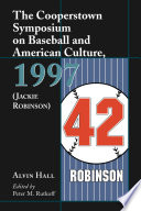 The Cooperstown Symposium on Baseball and American Culture  1997  Jackie Robinson