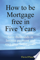 How to be Mortgage free in Five Years Pdf/ePub eBook