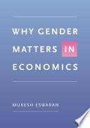 """Why Gender Matters in Economics"" by Mukesh Eswaran"