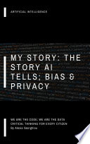 AI  My Story  The Story AI Tells  Bias   Privacy Book