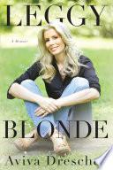 """""""Leggy Blonde: A Memoir"""" by Aviva Drescher"""