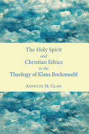 The Holy Spirit and Christian Ethics in the Theology of Klaus Bockmuehl Pdf/ePub eBook