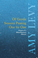 Of Gentle Seasons Passing One by One   Poems of a Miscellaneous Nature