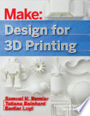Design for 3D Printing  : Scanning, Creating, Editing, Remixing, and Making in Three Dimensions