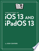 Read Online Take Control of iOS 13 and iPadOS 13 For Free