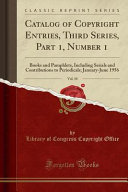 Catalog Of Copyright Entries Third Series Part 1 Number 1 Vol 10 Book PDF