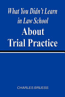 What You Didn t Learn in Law School about Trial Practice