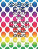 Comic Book Blank Panels for Creating Your Own Comic Strips