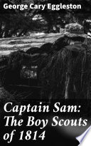 Captain Sam  The Boy Scouts of 1814 Book