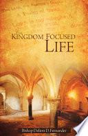The Kingdom Focused Life