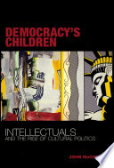 Democracy's children : intellectuals and the rise of cultural politics