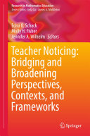 Teacher Noticing  Bridging and Broadening Perspectives  Contexts  and Frameworks