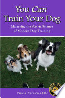 YOU CAN TRAIN YOUR DOG  MASTERING THE ART   SCIENCE OF MODERN DOG TRAINING Book PDF