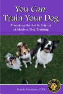 YOU CAN TRAIN YOUR DOG  MASTERING THE ART   SCIENCE OF MODERN DOG TRAINING