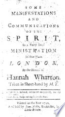 Some Manifestations And Communications Of The Spirit In A Forty Days Ministration In That Place London By The Mouth Of Hannah Wharton Taken In Short Hand By M T  Book