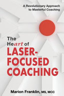 The HeART of Laser Focused Coaching  A Revolutionary Approach to Masterful Coaching