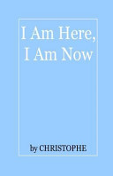 I Am Here, I Am Now