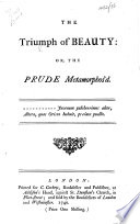 The Triumph of Beauty, Or, the Prude Metamorphos'd. [Satirical Verses.]