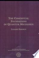 The Conceptual Foundations of Quantum Mechanics