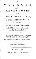The Voyages and Adventures of Captain Robert Boyle ... Intermix'd with the Story of Mrs. Villars ... Likewise Including the History of an Italian Captive and the Life of Don Pedro Aquilio ... The Sixth Edition. [By William Rufus Chetwood? Or Benjamin Victor?]