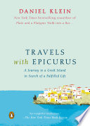 Travels with Epicurus  : A Journey to a Greek Island in Search of a Fulfilled Life