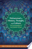 """Muhammad in History, Thought, and Culture: An Encyclopedia of the Prophet of God [2 volumes]"" by Coeli Fitzpatrick Ph.D., Adam Hani Walker"
