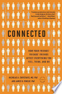 Connected  : The Surprising Power of Our Social Networks and How They Shape Our Lives -- How Your Friends' Friends' Friends Affect Everything You Feel, Think, and Do