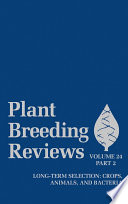 Plant Breeding Reviews, Volume 24, Part 2  : Long-term Selection: Crops, Animals, and Bacteria