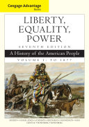 Cengage Advantage Books  Liberty  Equality  Power  A History of the American People  Volume 1  To 1877