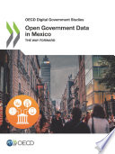 OECD Digital Government Studies Open Government Data in Mexico The Way Forward