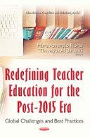 Redefining Teacher Education for the Post 2015 Era