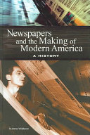 Newspapers and the Making of Modern America