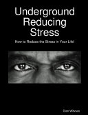 Underground Reducing Stress   How to Reduce the Stress in Your Life