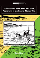 Propaganda  Censorship and Irish Neutrality in the Second World War