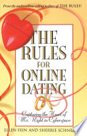 The Rules for Online Dating  : Capturing the Heart of Mr. Right in Cyberspace