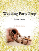 Wedding Party Prep 1-Year Guide