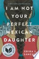I Am Not Your Perfect Mexican Daughter Erika L. Sánchez Cover