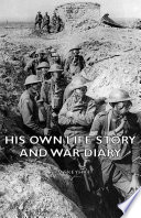 His Own Life Story And War Diary