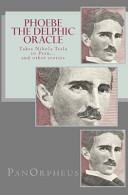 Phoebe  The Delphic Oracle  Takes Nikola Tesla to Peru   and Other Stories