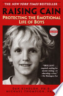 """Raising Cain: Protecting the Emotional Life of Boys"" by Dan Kindlon, Ph.D., Michael Thompson, PhD"