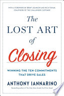 The Lost Art of Closing  : Winning the Ten Commitments That Drive Sales